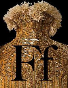 Fashioning Fashion: European Dress in Detail 1700-1915