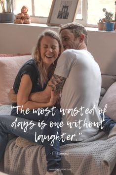 """""""The most wasted of days is one without laughter."""" - E.E Cummings 