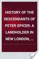 History of the Descendants of Peter Spicer