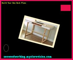 Build Your Own Desk Plans 101743 - Woodworking Plans and Projects!