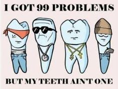 99 problems, but teeth ain't one - if you take proper care of them! Brush 2xs/day, floss daily and visit the dentist 2xs/yr. #DeltaDental