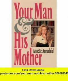 Your Man and His Mother (9780681414662) Annette Annechild , ISBN-10: 0681414669  , ISBN-13: 978-0681414662 ,  , tutorials , pdf , ebook , torrent , downloads , rapidshare , filesonic , hotfile , megaupload , fileserve