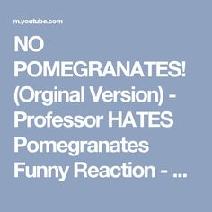 NO POMEGRANATES! (Orginal Version) - Professor HATES Pomegranates Funny Reaction - YouTube
