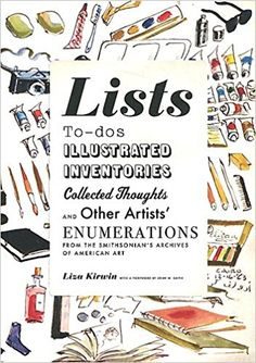 Amazon.com: Lists: To-dos, Illustrated Inventories, Collected Thoughts, and Other Artists' Enumerations from the Collections of the Smithsonian Museum (9781568988887): Liza Kirwin: Books
