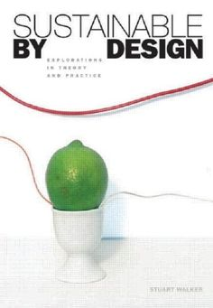 Sustainable by Design: Explorations in Theory and Practice by Stuart Walker