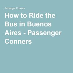 How to Ride the Bus in Buenos Aires - Passenger Conners