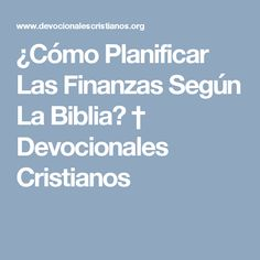 ¿Cómo Planificar Las Finanzas Según La Biblia? † Devocionales Cristianos