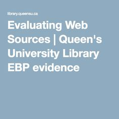 Evaluating Web Sources   Queen's University Library EBP evidence