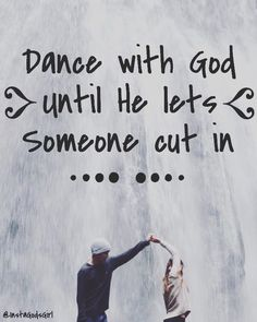 Dance with God until He lets someone cut in. Cheesy but cute :) (Cute Relationship) Christian Life, Christian Quotes, Christian Living, Dance Moms, Quotes About God, Quotes To Live By, Bible Quotes, Bible Verses, Qoutes