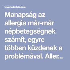 Manapság az allergia már-már népbetegségnek számít, egyre többen küzdenek a problémával. Allergiás tünetekkel élni nagyon nehéz,