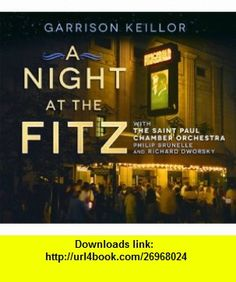 A Night at the Fitz (9781611742817) Garrison Keillor, Richard Dworsky, St. Paul Chamber Orchestra, Philip Brunelle , ISBN-10: 1611742811  , ISBN-13: 978-1611742817 ,  , tutorials , pdf , ebook , torrent , downloads , rapidshare , filesonic , hotfile , megaupload , fileserve