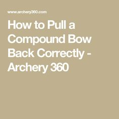 How to Pull a Compound Bow Back Correctly - Archery 360