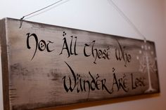 Not All Those Who Wander Are Lost -- Lord of the Rings Quote Wall Hanging | LOTR…