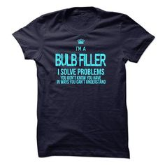 i am BULB FILLER #teeshirt #Tshirt. HURRY:   => https://www.sunfrog.com/LifeStyle/i-am-BULB-FILLER.html?id=60505