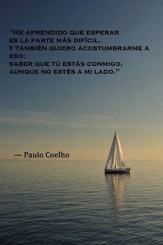 """FRASES CÉLEBRES BONITAS: """"He aprendido que esperar es la parte más difícil, y también quiero acostumbrarme a eso; saber que tú estas conmigo, aunque no estés a mi lado."""" ~Paulo Coelho"""