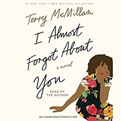 African American Fiction Almost Forgot About You A Novel by Terry McMillan Rating ** Terry Mcmillan, Mocha Girls, Quotes About Moving On From Friends, Best Audiobooks, Black Authors, Thing 1, Feeling Stuck, Girl Reading, Its A Wonderful Life
