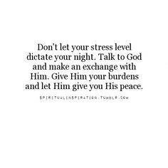 End every night with prayer. It's helped my psyche so much