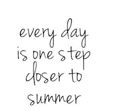 every day is one step closer to summer ♡ Quote of the day. For Maternity Inspiration, Shop here >> http://www.seraphine.com/us- Words of wisdom |quotes | inspiration |beautiful | words of encouragement | summer | positivity | happiness