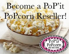 Become a reseller of PoP'it PoPcorn today! It's a yummy business!
