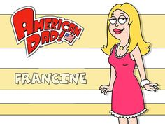 Francine Smith, voiced by Wendy Schaal (Mrs. Rumsfeld, The Burbs). Cartoon Tv, Cartoon Characters, American Dad Stan, Good Morning Usa, Lois Griffin, Val Kilmer, Comedy Tv, Retro Illustration, Cool Cartoons