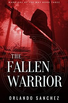 The Fallen Warrior: Warriors of the Way Book 3 by Orlando Sanchez http://www.amazon.com/dp/B010GZNQTU/ref=cm_sw_r_pi_dp_5p8Pvb0X6DV7D