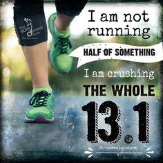 I am not running half of something, I am crushing the whole 13.1