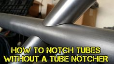 If you're building anything with round tubing, and don't have a tube notcher, this vid will provide detailed help