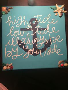 """""""High tide or low tide, I'll always be by your side"""" canvas, nautical, anchor, shells, sorority, Gamma Phi Beta, Big/Little ideas"""