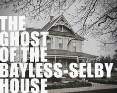 BACK IN THE DAY: THE GHOST OF THE BAYLESS-SELBY HOUSE — We Denton Do It scoops Denton history