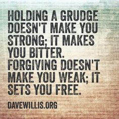 Dave Willis quote davewillis.org holding a grudge bitter forgiving forgiveness not weak sets free