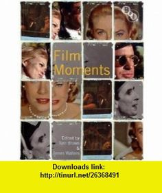 Film Moments Criticism, History, Theory (9781844573356) James Walters, Tom Brown , ISBN-10: 1844573354  , ISBN-13: 978-1844573356 ,  , tutorials , pdf , ebook , torrent , downloads , rapidshare , filesonic , hotfile , megaupload , fileserve Theory, Brown, Tutorials, Film, History, In This Moment, Pdf, Movie, Film Stock