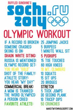 I was thinking Olympics drinking game, but I guess 2014 Winter Olympics Workout is probably healthier