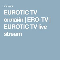 EUROTIC TV онлайн | ERO-TV | EUROTIC TV live stream Tv Direct, Erotic, Channel, Live