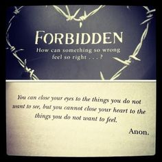 Forbidden Love: You cannot decide not to love someone because it is forbidden. The heart will want what it wants. There is no choice.