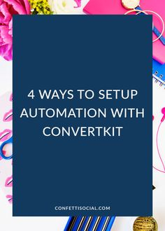 If you're a ConvertKit user but haven't set up automation yet, then you need to read this post right now. Find out 4 ways to set up automation with ConvertKit today on Confetti Social.  email marketing tips | email marketing automation | business automation | marketing automation