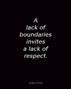 A lack of boundaries invites a lack of respect. http://folakeminuggets.blogspot.com/p/for-free-15-minutes-for-motivational.html