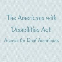 The Americans with Disabilities Act: Access for Deaf Americans. Tennesseans can check out for free from the Library Services for the Deaf and Hard of Hearing.