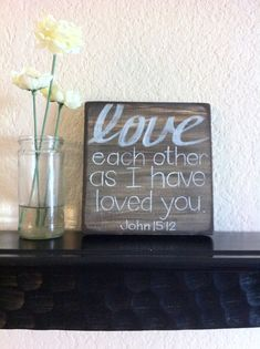 love each other as I have loved you. John 15:12 - want this... now please