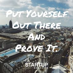 Put yourself out there and prove it.   #TSMSmart #cahse #vision#startupmag #startup #entrepreneur #business #motivation #motivationalquotes #working #biz #photooftheday #photo #quotes #startupmagazine #inspiration #quote #inspirationalquote #justdoit #powerthroughthedailygrind #chasethevision #money #bedifferent #work #whydoyouwork #dreambig #dream #big #dare