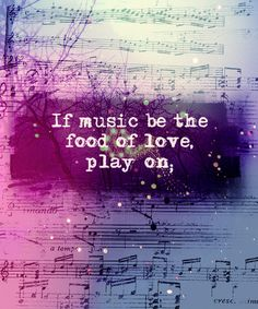 """If music be the food of love, play on."" - William Shakespeare #quote"