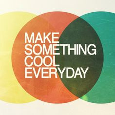 Make something cool every day. #Graphic #Design #Designers #Quotes #Inspiration