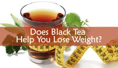 Black tea is linked to weight loss. You will get the benefits from drinking black tea. The real question here is Does Black Tea Help You Lose Weight?