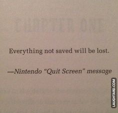Everything not saved will be lost. Truly inspiring.