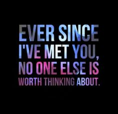 Ever since I've met you, no one else is worth thinking about. #Relationships #Quotes
