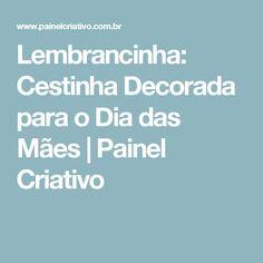 Lembrancinha: Cestinha Decorada para o Dia das Mães   Painel Criativo