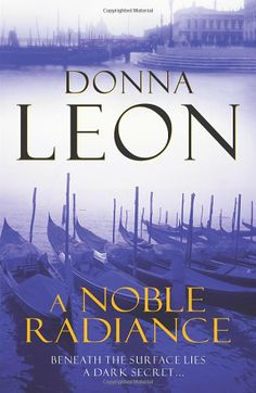 A Noble Radiance - a Commissario Guido Brunetti novel by Donna Leon. I do like books set in cities I have visited and this works particularly well with Venice, where I seem to know exactly where they are all the time. Anyway, I enjoyed this a lot and will be reading more from the series.