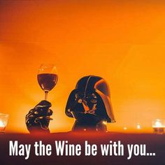may the wine be with you... Que o vinho esteja com você...