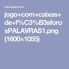 jogo+com+caixas+de+f%C3%B3sforosPALAVRAS1.png (1600×1055)