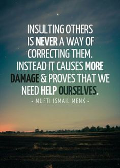 """""""Insulting others is never a way of correcting them, instead it causes more damage & proves hat we need help ourselves. Quran Verses, Quran Quotes, Sufi Quotes, Hindi Quotes, Bible Verses, Muslim Quotes, Religious Quotes, Islamic Inspirational Quotes, Islamic Quotes"""