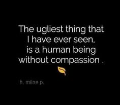 Compassion. Without it, you are nothing.   Vegan Aura